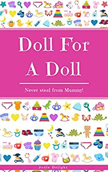 [Jodie Delight]のDoll For A Doll: Never Steal From Mummy! (English Edition)