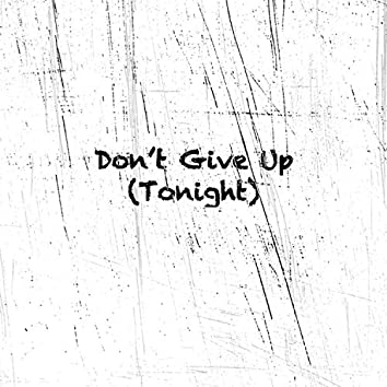 Don't Give Up (Tonight)