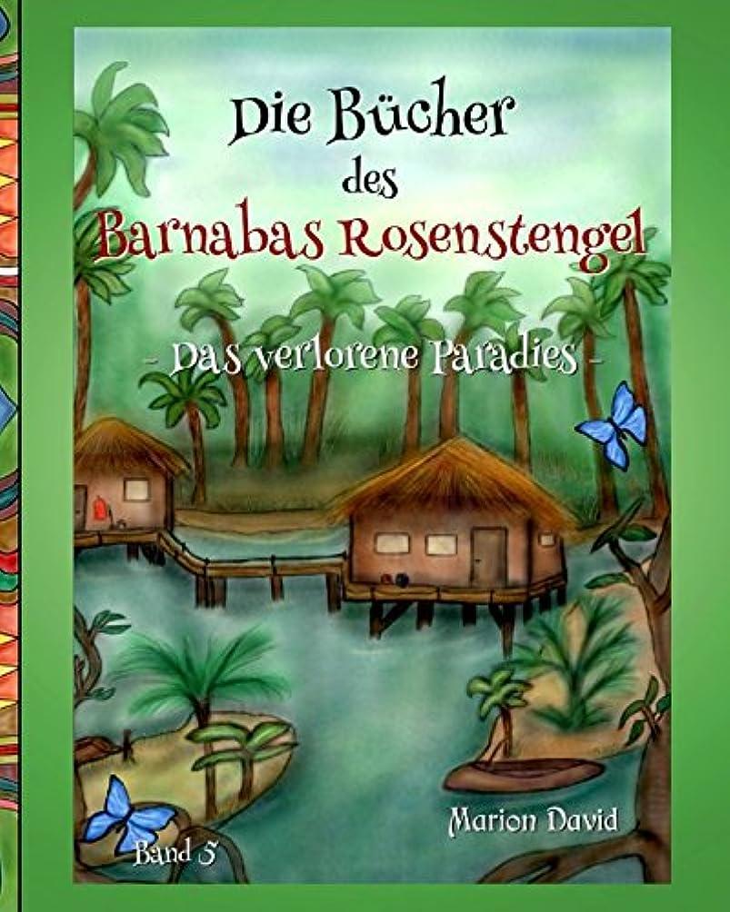 最大化するバラ色古くなったDas verlorene Paradies (Die Buecher des Barnabas Rosenstengel)