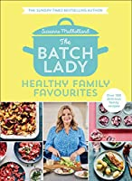 The Batch Lady: Healthy Family Favourites