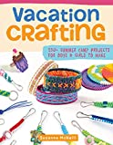 Vacation Crafting: 150+ Summer Camp Projects for Boys & Girls to Make (Happy Fox Books) Kid-Friendly Crafts with Easy-to-Follow Instructions and Full-Size Patterns, Using Inexpensive Crafting Supplies