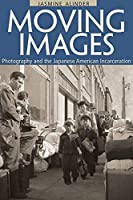 Moving Images: Photography and the Japanese American Incarceration (Asian American Experience)