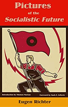 Pictures of the Socialistic Future by [Eugen Richter, Mark E. Jeftovic, Thomas MacKay]