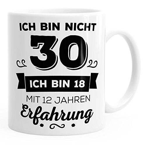 Kaffee-Tasse Geschenk-Tasse Ich bin nicht 30 sondern ich bin 18 mit 12 Jahren Erfahrung Geschenk Geburtstag MoonWorks® weiß unisize