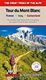 Tour du Mont Blanc: The World's most famous trek - everything you need to know to plan and walk it (Great Treks of the Alps)