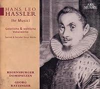 Hans Leo Hassler: Geistliche Und Weltliche Vokalwe by Regensburger Domspatzen (2010-03-30)