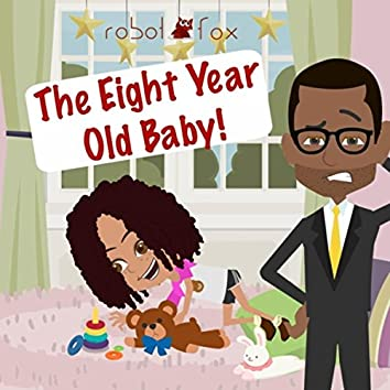 The Eight Year Old Baby!