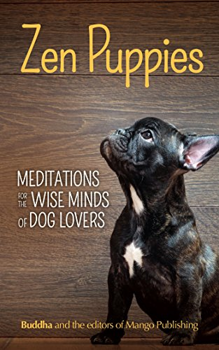 Zen Puppies: Meditations for the Wise Minds of Puppy Lovers (Zen philosophy, Pet Lovers, COg Mom, Gift Book of Quotes and Proverbs) (English Edition)