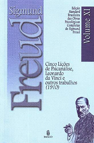Cinco Lições de Psicanálise, Leonardo da Vinci e Outros Trabalhos (1910) (Volume 11)