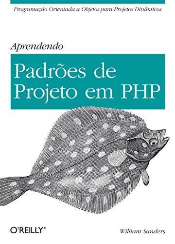 Aprendendo Padrões de Projeto em PHP: Programação Orientada a Objetos Para Projetos Dinâmicos