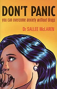 Don't Panic: you can overcome anxiety without drugs by [Sallee McLaren]