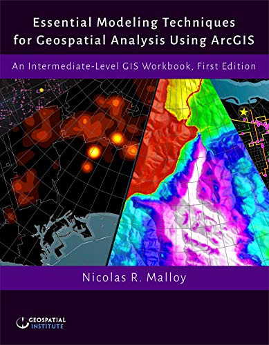 Essential Modeling Techniques for Geospatial Analysis Using ArcGIS: An Intermediate-Level GIS Workbook, First Edition (English Edition)