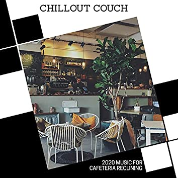 Chillout Couch - 2020 Music For Cafeteria Reclining
