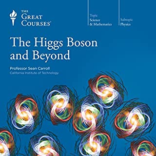 The Higgs Boson and Beyond                   Written by:                                                                                                                                 Sean Carroll,                                                                                        The Great Courses                               Narrated by:                                                                                                                                 Sean Carroll                      Length: 6 hrs and 20 mins     4 ratings     Overall 4.3