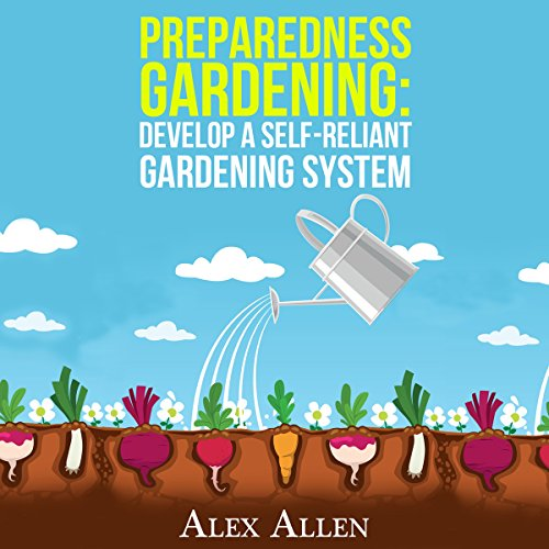 Preparedness Gardening: Develop a Self-Reliant Gardening System                   By:                                                                                                                                 Alex Allen                               Narrated by:                                                                                                                                 Charles Orlik                      Length: 39 mins     11 ratings     Overall 4.9