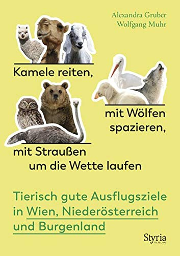 Kamele reiten, mit Wölfen spazieren, mit Straußen um die Wette laufen: Tierisch gute Ausflugsziele in Wien, Niederösterreich und Burgenland