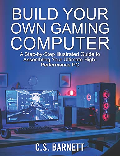 BUILD YOUR OWN GAMING COMPUTER: A Step-by-Step Illustrated Guide to Assembling Your Ultimate High-Performance PC