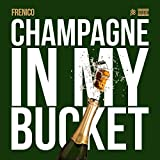 Champagne in My Bucket [Explicit]