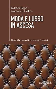 Moda e lusso in ascesa: Dinamiche competitive e strategie finanziare di [Federico Pippo, Gianluca Delfino]