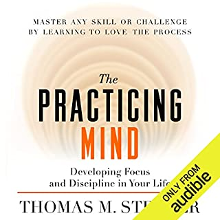The Practicing Mind     Developing Focus and Discipline in Your Life               By:                                                                                                                                 Thomas M. Sterner                               Narrated by:                                                                                                                                 Thomas M. Sterner                      Length: 3 hrs and 51 mins     6,801 ratings     Overall 4.4