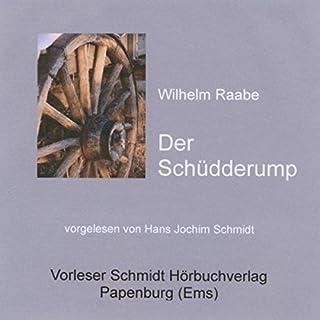 Der Schüdderump                   Autor:                                                                                                                                 Wilhelm Raabe                               Sprecher:                                                                                                                                 Hans Jochim Schmidt                      Spieldauer: 15 Std. und 30 Min.     13 Bewertungen     Gesamt 4,6