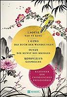 Klassiker der chinesischen Philosophie: I Ging, Das Buch der Wandlungen - Laotse, Tao te king - Sunzi, Die Kunst des Krieges - Konfuzius, Gespraeche