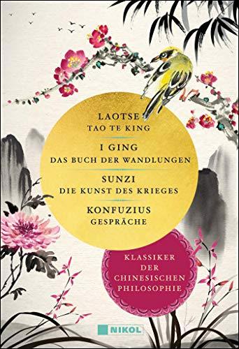 Klassiker der chinesischen Philosophie: I Ging, Das Buch der Wandlungen - Laotse, Tao te king - Sunzi, Die Kunst des Krieges - Konfuzius, Gespräche