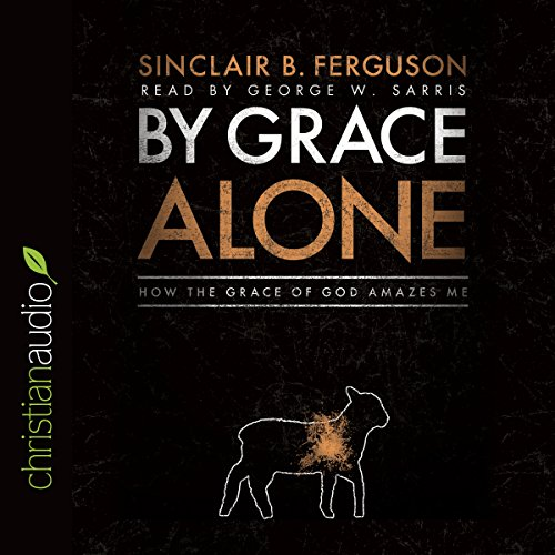 By Grace Alone     How the Grace of God Amazes Me              Di:                                                                                                                                 Sinclair B. Ferguson                               Letto da:                                                                                                                                 George W. Sarris                      Durata:  5 ore e 4 min     Non sono ancora presenti recensioni clienti     Totali 0,0