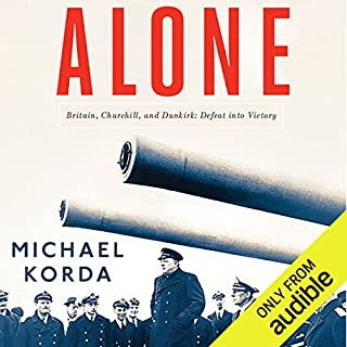 Alone     Britain, Churchill, and Dunkirk: Defeat into Victory              By:                                                                                                                                 Michael Korda                               Narrated by:                                                                                                                                 John Lee                      Length: 12 hrs and 58 mins     899 ratings     Overall 4.3