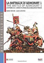 La battaglia di Azincourt 1: 25 Ottobre 1415 - Enrico V fa strage della cavalleria di Francia (Battelfield) (Italian Edition)