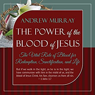 The Power of the Blood of Jesus     The Vital Role of Blood for Redemption, Sanctification, and Life, Updated Edition              By:                                                                                                                                 Andrew Murray                               Narrated by:                                                                                                                                 Saethon Williams                      Length: 4 hrs and 31 mins     2 ratings     Overall 5.0