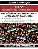 Cahier de musique aulos prenez des notes & améliorez votre niveau une méthodologie efficace pour apprendre et s'améliorer accélérez votre apprentissage (French Edition)