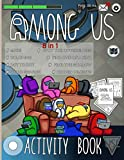 Among Us Activity Book: Color Wonder Maze, Coloring, Find Shadow, Hidden Objects, One Of A Kind, Dot To Dot, Spot Differences, Word Search Activities Books For Kids, Tweens