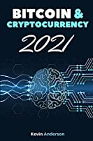 Bitcoin and Cryptocurrency 2021 - 2 Books in 1: Join the Financial Revolution powered by the Blockchain and Build Generational Wealth During this Incredible Bull Run!