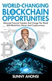World-Changing Blockchain Opportunities: Generate Financial Freedom And Change The World With Blockchain, Bitcoin And Cryptocurrency (English Edition)