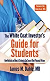 The White Coat Investor's Guide for Students: How Medical and Dental Students Can Secure Their Financial Future (The White Coat Investor Series)