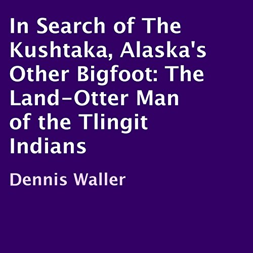 In Search of the Kushtaka, Alaska's Other Bigfoot audiobook cover art