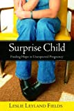 Image: Surprise Child: Finding Hope in Unexpected Pregnancy, by Leslie Leyland Fields. Publisher: WaterBrook Press (February 21, 2006)