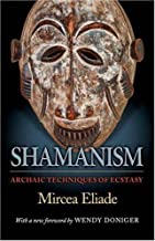 Shamanism: Archaic Techniques of Ecstasy (Bollingen Series (General)) by Eliade, Mircea, Trask, Willard R., Doniger, Wendy(February 8, 2004) Paperback