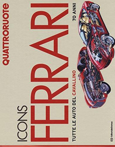 Icons Ferrari. Tutte le auto del cavallino. 70 anni. Quattroruote. Ediz. illustrata