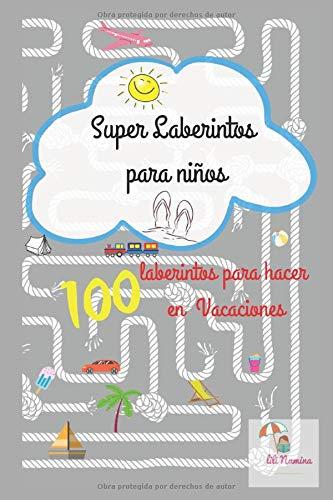 Super laberintos para niños: 100 laberintos para hacer en vacaciones