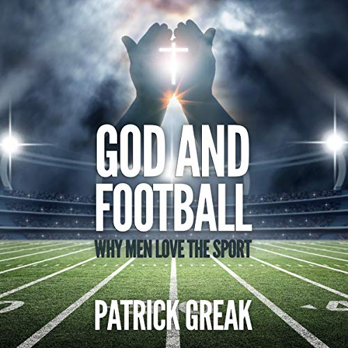 God and Football: Why Men Love the Sport Audiobook By Patrick Greak cover art