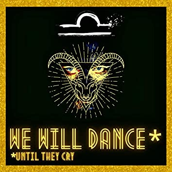 We Will Dance Until They Cry