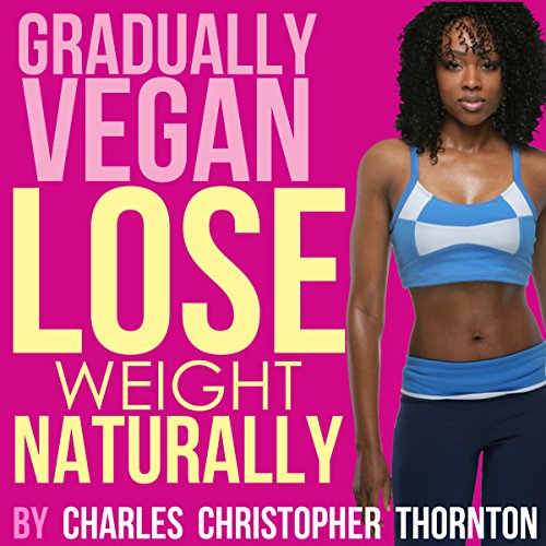 Gradually Vegan Lose Weight Naturally audiobook cover art