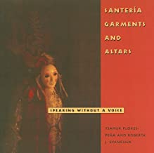 Santería Garments and Altars: Speaking Without a Voice (Folk Art and Artists Series)