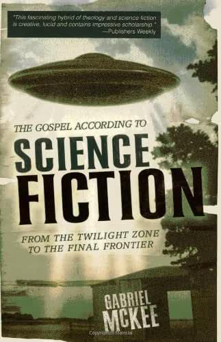 The Gospel according to Science Fiction: From the Twilight Zone to the Final Frontier (The Gospel according to...) (English Edition)