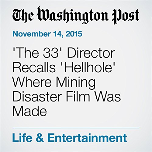 'The 33' Director Recalls 'Hellhole' Where Mining Disaster Film Was Made audiobook cover art