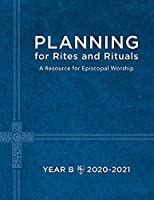 Planning for Rites and Rituals: A Resource for Episcopal Worship: Year B, 2020-2021