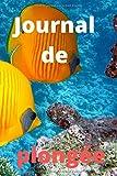 Journal de plongée: Carnet adapté et pratique pour vous permettre d'enregistrer les informations...