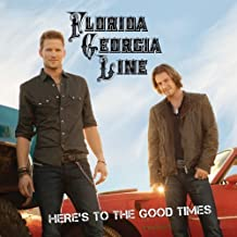 HERES TO THE GOOD TIMES - FLO by Florida Georgia Line [Music CD]